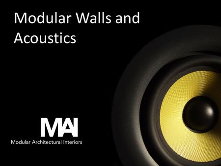 Modular Walls and Acoustics. Overview Interest and use of modular walls is growing rapidly due to its inherent flexibility and sustainability Other than.