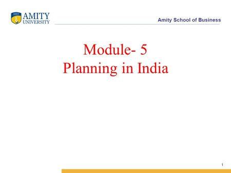 Amity School of Business Module- 5 Planning in India 1.
