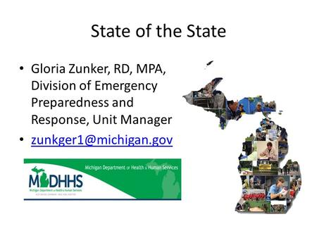 State of the State Gloria Zunker, RD, MPA, Division of Emergency Preparedness and Response, Unit Manager