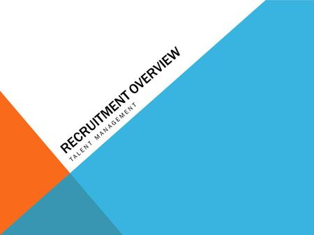 RECRUITMENT OVERVIEW TALENT MANAGEMENT. TALENT MANAGEMENT – RECRUITMENT OVERVIEW Mission Statement: Our Staffing & Recruitment function focuses its efforts.