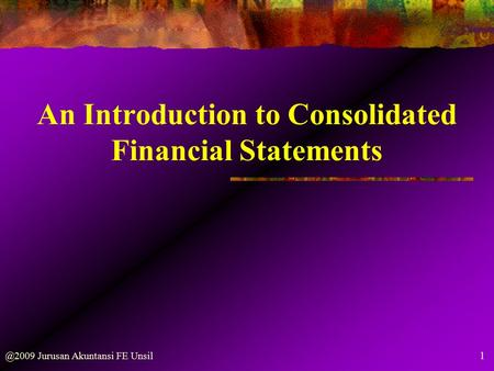 Jurusan Akuntansi FE Unsil An Introduction to Consolidated Financial Statements.