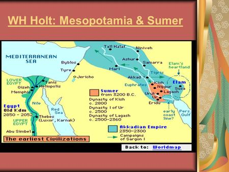 WH Holt: Mesopotamia & Sumer. Geography promotes Civilization! In southwest Asia the Fertile Crescent curves between the Mediterranean Sea and the Persian.