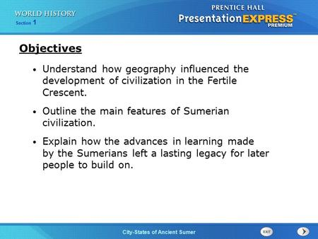 Section 1 City-States of Ancient Sumer Understand how geography influenced the development of civilization in the Fertile Crescent. Outline the main features.
