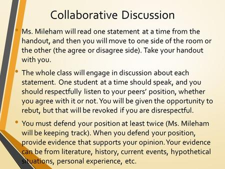 Collaborative Discussion Ms. Mileham will read one statement at a time from the handout, and then you will move to one side of the room or the other (the.