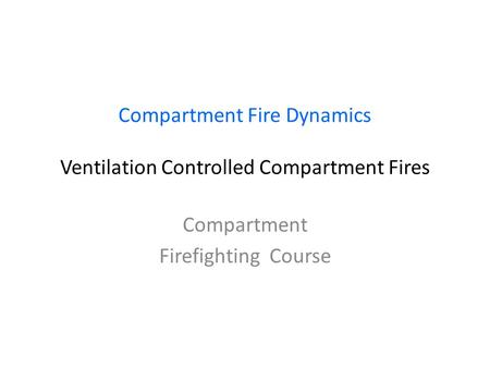 Compartment Fire Dynamics Ventilation Controlled Compartment Fires