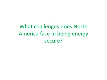 What challenges does North America face in being energy secure?