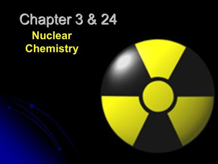 Chapter 3 & 24 Nuclear Chemistry. Changes in the Nucleus Chemical Reactions – involve electrons & electron cloud in basic reactions Chemical Reactions.