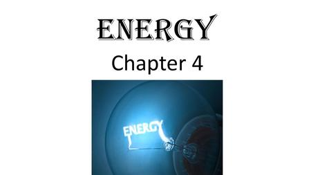 ENERGY Chapter 4. What is energy? The ability to cause change Every change that occurs- large or small- involves energy. Anything that cause a change.