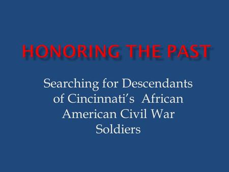 Searching for Descendants of Cincinnati's African American Civil War Soldiers.