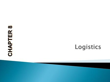 Logistics CHAPTER 8. After completing the chapter you will:  Know what a third-party logistics provider is  Understand the major issues that need to.