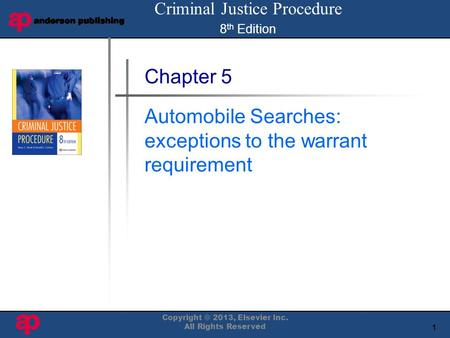 1 Book Cover Here Copyright © 2013, Elsevier Inc. All Rights Reserved Chapter 5 Automobile Searches: exceptions to the warrant requirement Criminal Justice.