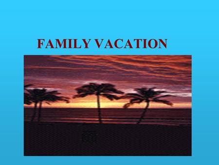 FAMILY VACATION. Fun & Safety Planning a family vacation? Whether your destination is Disney World, Denver, or Denmark, there are certain things you need.