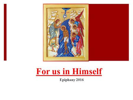 "For us in Himself Epiphany 2016.  ""I will declare the decree: The Lord has said to Me, 'You are My Son, Today I have begotten You. Ps 2:7."
