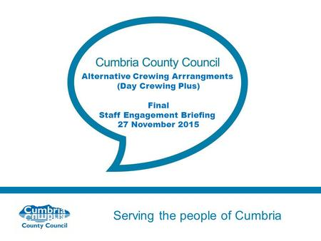 Serving the people of Cumbria Do not use fonts other than Arial for your presentations Alternative Crewing Arrrangments (Day Crewing Plus) Final Staff.