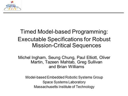 Timed Model-based Programming: Executable Specifications for Robust Mission-Critical Sequences Michel Ingham, Seung Chung, Paul Elliott, Oliver Martin,