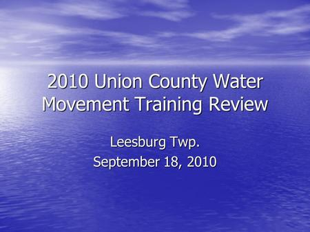 2010 Union County Water Movement Training Review Leesburg Twp. September 18, 2010.