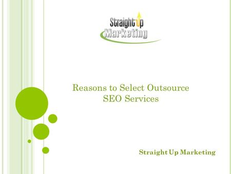 Reasons to Select Outsource SEO Services Straight Up Marketing.