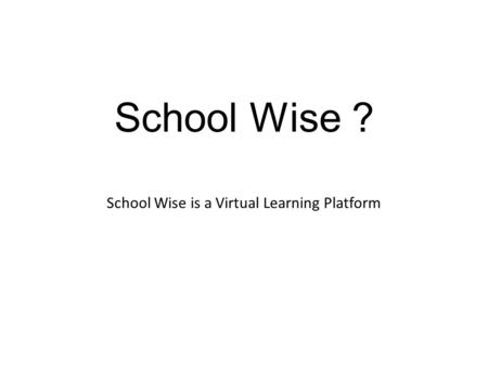 School Wise ? School Wise is a Virtual Learning Platform.