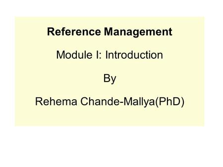Reference Management Module I: Introduction By Rehema Chande-Mallya(PhD)