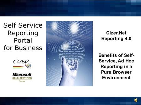 Self Service Reporting Portal for Business Cizer.Net Reporting 4.0 Benefits of Self- Service, Ad Hoc Reporting in a Pure Browser Environment.