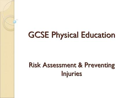 GCSE Physical Education Risk Assessment & Preventing Injuries.