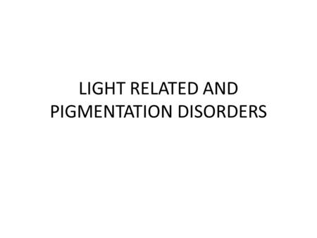 LIGHT RELATED AND PIGMENTATION DISORDERS. DR DE-KAA NIONGUN.L.PAUL MBBS(JOS), FWACP,Grdt. Cert.in Derm(BKK),PGDE, MNIM, JP.