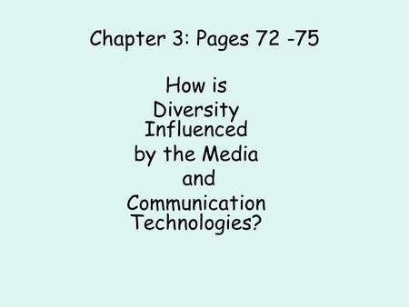 Chapter 3: Pages 72 -75 How is Diversity Influenced by the Media and Communication Technologies?