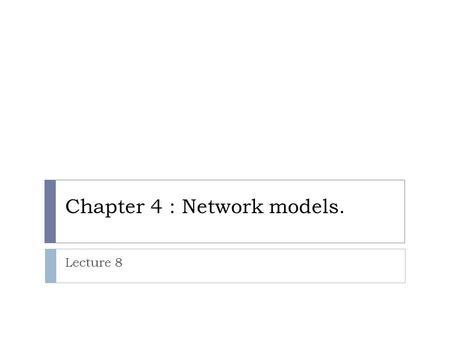 Chapter 4 : Network models. Lecture 8. Layered Tasks - We use the concept of layers in our daily life. As an example, let us consider 2 friends who communicate.