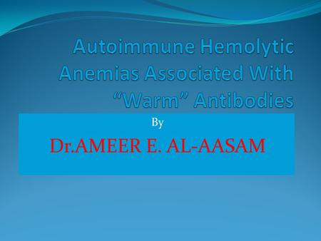 By Dr.AMEER E. AL-AASAM. MECHANISM DRUG ADSORPTION (HAPTEN) TERNARY (IMMUNE) COMPLEX AUTOANTIBODY INDUCTION Direct antiglobulin testPositive (anti-IgG)Positive.