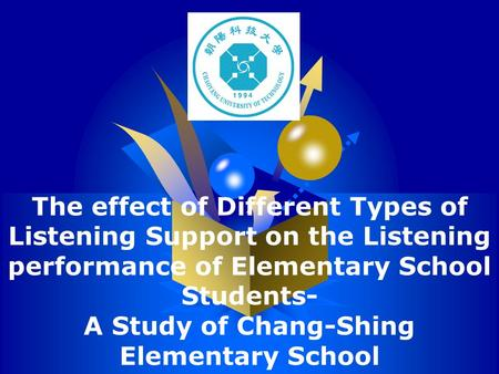 LOGO The effect of Different Types of Listening Support on the Listening performance of Elementary School Students- A Study of Chang-Shing Elementary School.
