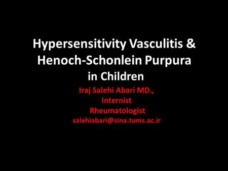Hypersensitivity Vasculitis & Henoch-Schonlein Purpura in Children Iraj Salehi Abari MD., Internist Rheumatologist