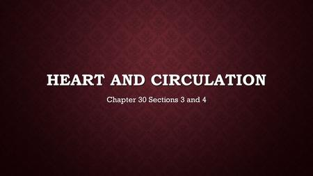 HEART AND CIRCULATION Chapter 30 Sections 3 and 4.