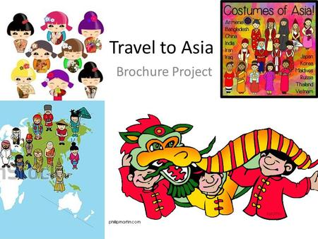 Travel to Asia Brochure Project. Your Task Your assignment is to design a dynamic travel brochure that showcases your country as one of the most sought.