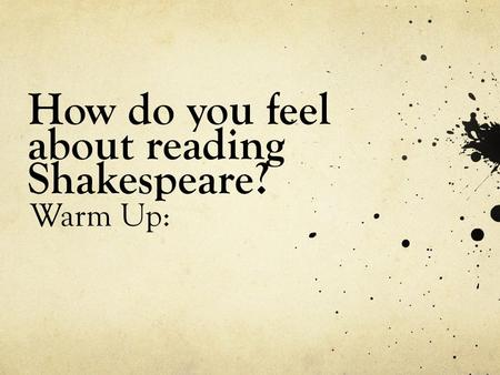 How do you feel about reading Shakespeare? Warm Up:
