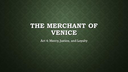 THE MERCHANT OF VENICE Act 4: Mercy, Justice, and Loyalty.