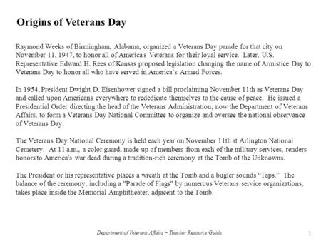 Raymond Weeks of Birmingham, Alabama, organized a Veterans Day parade for that city on November 11, 1947, to honor all of America's Veterans for their.