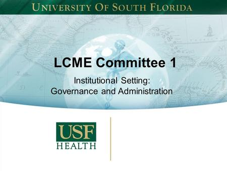 LCME Committee 1 Institutional Setting: Governance and Administration.