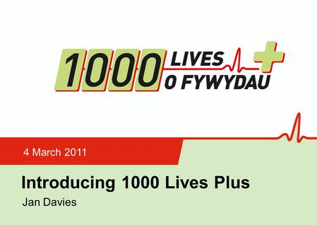 Insert name of presentation on Master Slide Introducing 1000 Lives Plus 4 March 2011 Jan Davies.