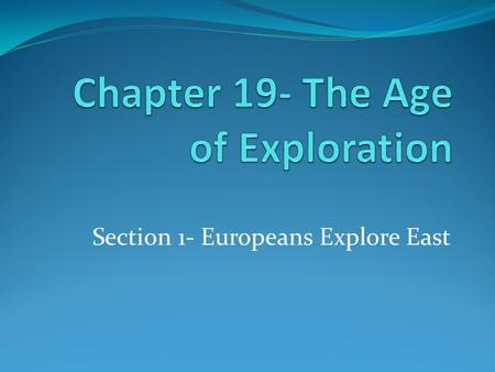 Section 1- Europeans Explore East. DO NOW What are reasons people explore?