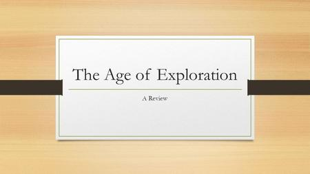 The Age of Exploration A Review. Three G's God, Glory, and Gold Motives: 1. Economic- All water route, rise of Ottoman Empire meant the loss of over land.