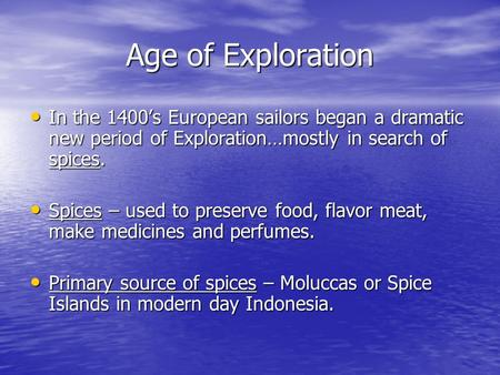 Age of Exploration In the 1400's European sailors began a dramatic new period of Exploration…mostly in search of spices. In the 1400's European sailors.