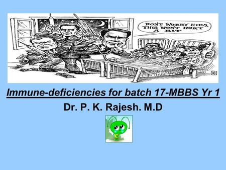 Immune-deficiencies for batch 17-MBBS Yr 1 Dr. P. K. Rajesh. M.D.
