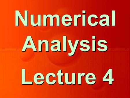 Lecture 4 Numerical Analysis. Solution of Non-Linear Equations Chapter 2.