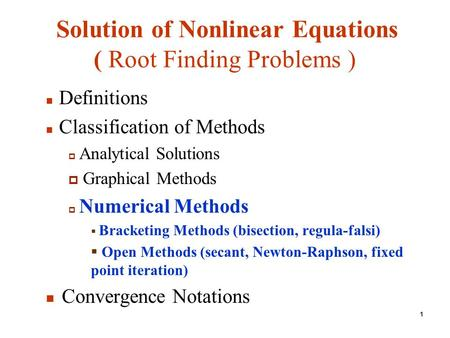 Solution of Nonlinear Equations ( Root Finding Problems ) Definitions Classification of Methods  Analytical Solutions  Graphical Methods  Numerical.