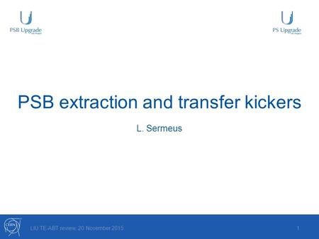 PSB extraction and transfer kickers LIU TE-ABT review, 20 November 20151 L. Sermeus.