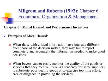 Milgrom and Roberts (1992): Chapter 6 Economics, Organization & Management Chapter 6: Moral Hazard and Performance Incentives Examples of Moral Hazard: