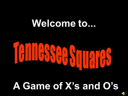 Welcome to... A Game of X's and O's. Modified from a Presentation © 2000 - All rights Reserved