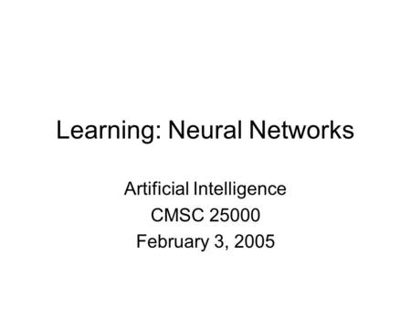 Learning: Neural Networks Artificial Intelligence CMSC 25000 February 3, 2005.