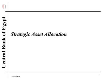 March-14 Central Bank of Egypt 1 Strategic Asset Allocation.