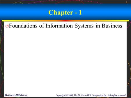 1 McGraw-Hill/Irwin Copyright © 2004, The McGraw-Hill Companies, Inc. All rights reserved. Chapter - 1  Foundations of Information Systems in Business.